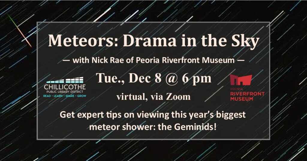 """Black background with meteor streaks, with the text, """"Meteors: Drama in the Sky, with Nick Rae of Peoria Riverfront Museum. Tuesday, December 8 at 6 pm. Virtual, via Zoom. Get expert tips on viewing this year's biggest meteor shower: the Geminids!"""