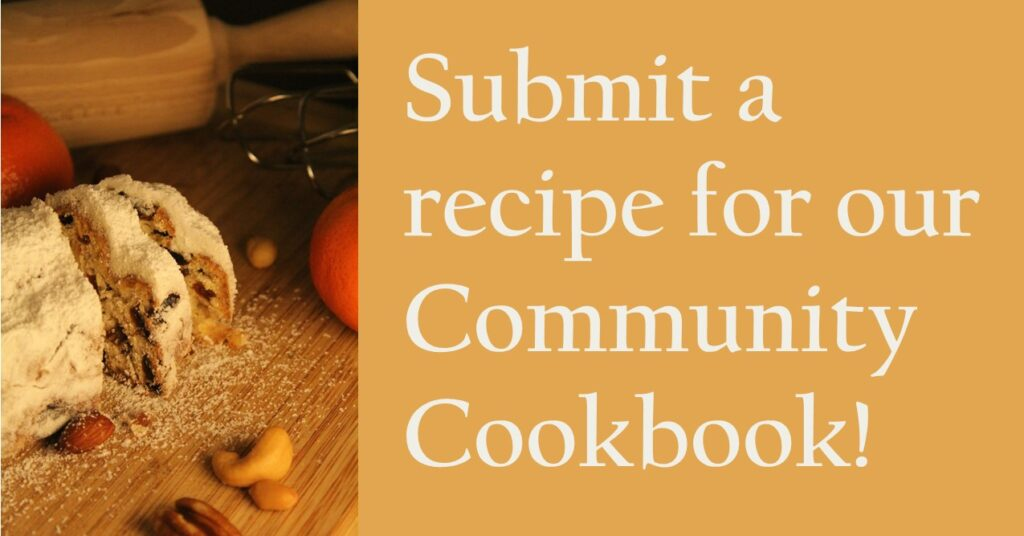 """Sliced loaf of festive holiday bread with fruit in it. Text reads """"Submit a recipe for our community cookbook!"""""""