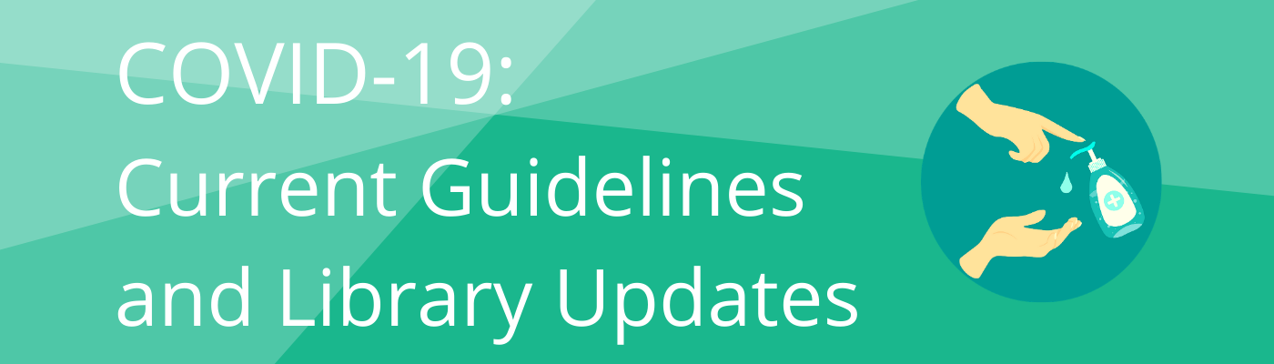 Covid-19: Current Guidelines and Library updates